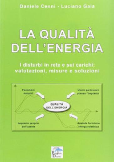 La qualità dell'energia. I disturbi in rete e sui carichi. Valutazioni, misure e soluzioni - Luciano Gaia | Jonathanterrington.com