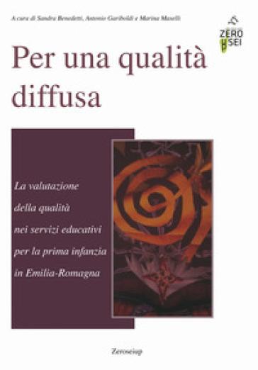 Per una qualità diffusa. La valutazione della qualità nei servizi educativi per la prima infanzia in Emilia-Romagna - S. Benedetti | Rochesterscifianimecon.com