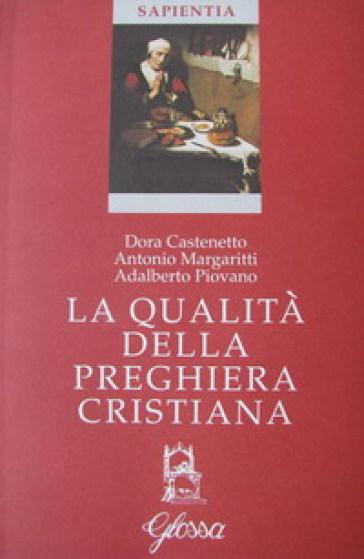 La qualità della preghiera cristiana - Antonio Margaritti |