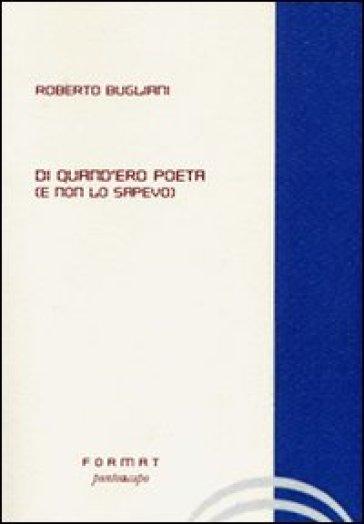 Di quand'era poeta (E non lo sapevo) - Roberto Bugliani  