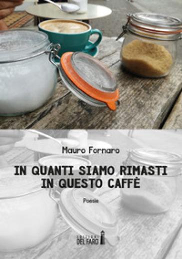 In quanti siamo rimasti in questo caffè - Mauro Fornaro | Kritjur.org