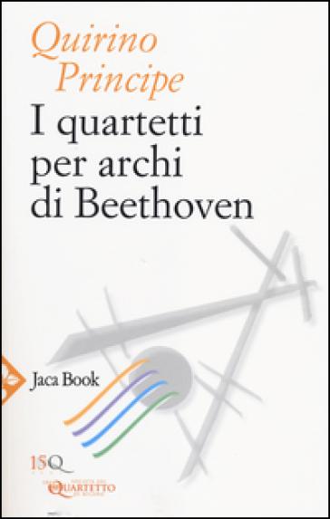 I quartetti per archi di Beethoven - Quirino Principe  