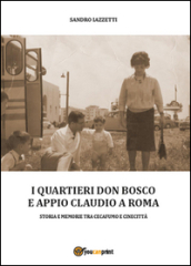 I quartieri Don Bosco e Appio Claudio a Roma. Ediz. illustrata