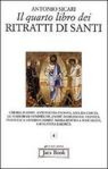 Il quarto libro dei ritratti di santi - Antonio Maria Sicari  