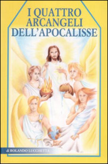 I quattro Arcangeli dell'Apocalisse - Rolando Lucchetta |
