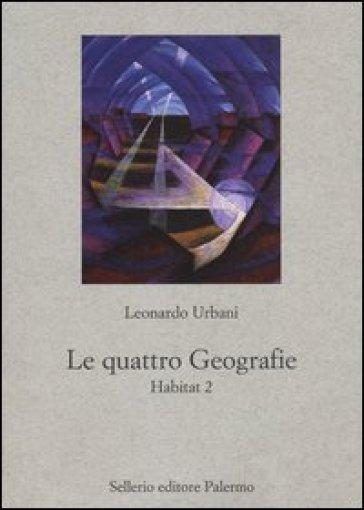 Le quattro geografie. Habitat 2 - Leonardo Urbani |