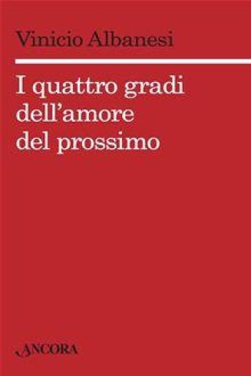 I quattro gradi dell'amore del prossimo - Vinicio Albanesi |