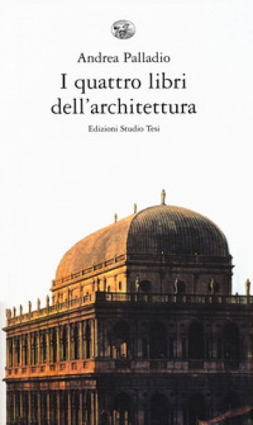 I quattro libri dell'architettura - Andrea Palladio  