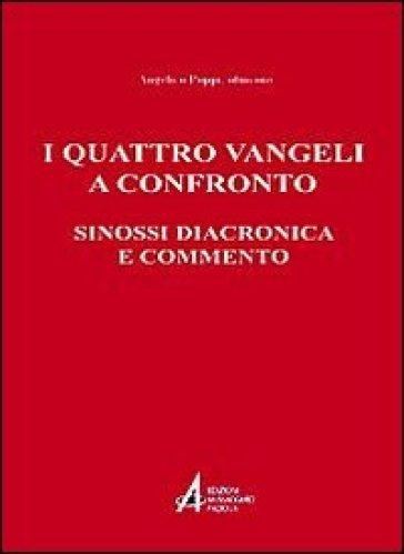 I quattro vangeli a confronto. Sinossi diacronica e commento - Angelico Poppi |
