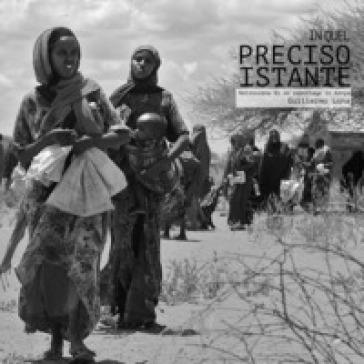In quel preciso istante. Retroscena di un reportage in Kenya. Ediz. illustrata - Luna Guillermo  