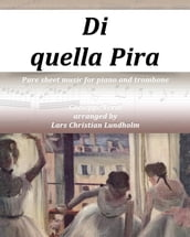 Di quella Pira Pure sheet music for piano and trombone by Giuseppe Verdi arranged by Lars Christian Lundholm