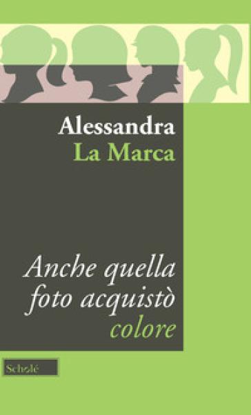 Anche quella foto acquistò colore - Alessandra La Marca | Rochesterscifianimecon.com