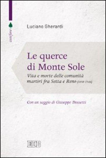 Le querce di Monte Sole. Vita e morte delle comunità martiri fra Setta e Reno (1989-1944) - Luciano Gherardi  