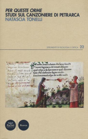 Per queste orme. Studi sul Canzoniere di Petrarca - Natascia Tonelli | Rochesterscifianimecon.com