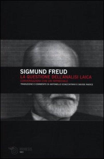 La questione dell'analisi laica. Conversazione con un imparziale - Sigmund Freud |