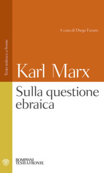 La questione ebraica. Testo tedesco a fronte - Karl Marx |