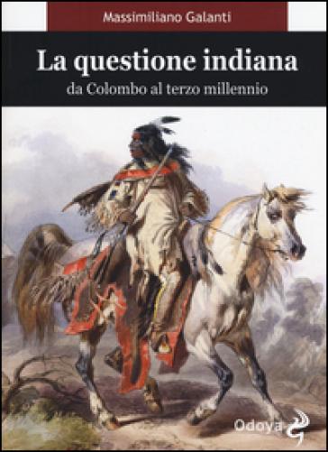 La questione indiana. Da Colombo al terzo millennio - Massimiliano Galanti | Ericsfund.org