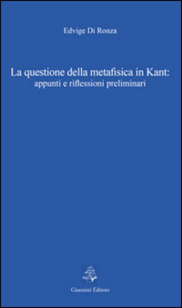 La questione della metafisica in Kant. Appunti e riflessioni preliminari - Edvige Di Ronza  