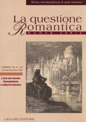La questione romantica. Rivista interdisciplinare di studi romantici. Nuova serie (2020). 12: L' arte del ricordo: Romanticismo e cultural memory - A. Goldoni |