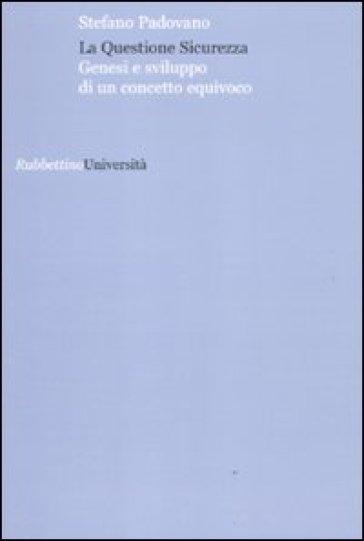 La questione sicurezza. Genesi e sviluppo di un concetto equivoco - Stefano Padovano | Ericsfund.org