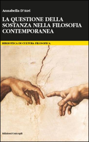 La questione della sostanza nella filosofia contemporanea - Annabella D'Atri  