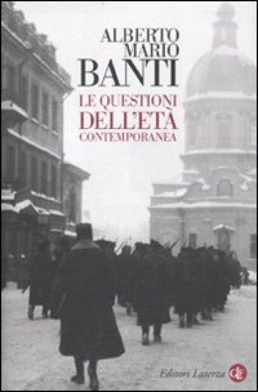 Le questioni dell'età contemporanea - Alberto Mario Banti |