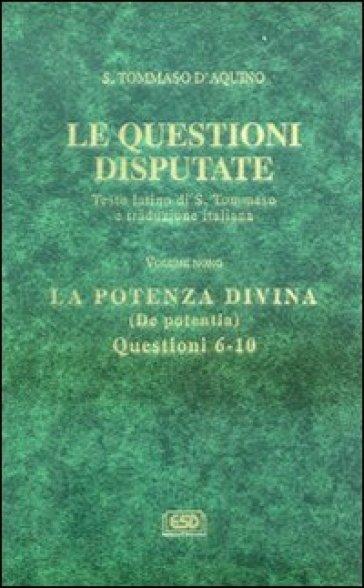 Le questioni disputate. 9.La potenza divina-De potentia (Questioni 6-10) - Tommaso D'Aquino  