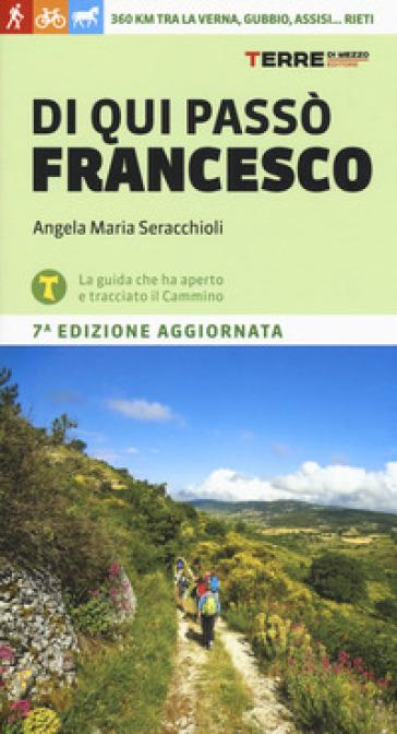 Di qui passò Francesco. 360 chilometri tra La Verna, Gubbio, Assisi... Rieti - Angela Maria Seracchioli | Thecosgala.com