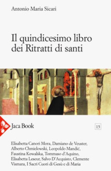 Il quindicesimo libro dei ritratti di santi - Antonio Maria Sicari   Jonathanterrington.com