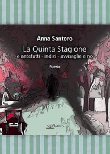La quinta stagione e antefatti - indizi - avvisaglie e no - Anna Santoro   Kritjur.org