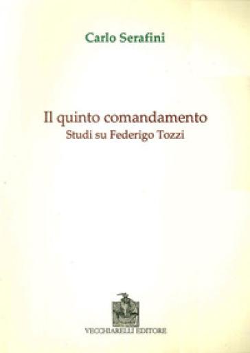 Il quinto comandamento. Studi su Federico Tozzi - Carlo Serafini   Rochesterscifianimecon.com
