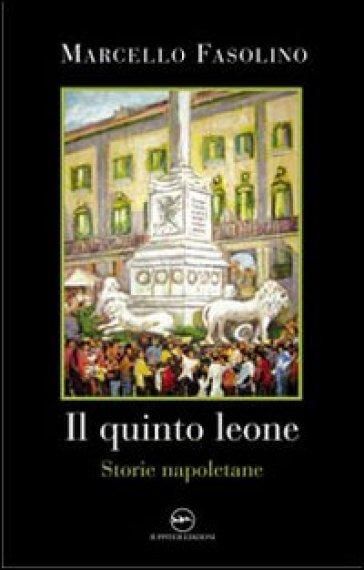 Il quinto leone. Storie napoletane - Marcello Fasolino   Kritjur.org