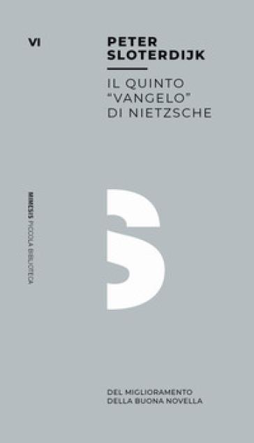 Il quinto «vangelo» di Nietzsche. Del miglioramento della buona novella - Peter Sloterdijk |