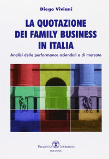 La quotazione dei family business in Italia. Analisi delle performance aziendali e di mercato - Diego Viviani  