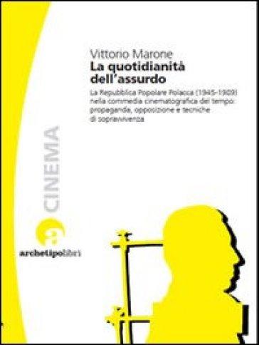La quotidianità dell'assurdo. La commedia cinematografica nella Repubblica Popolare Polacca (1945-1989) - Vittorio Marone |