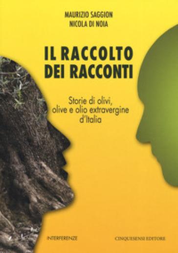 Il raccolto dei racconti. Storie di olivi, olive e olio extravergine d'Italia - Maurizio Saggion |