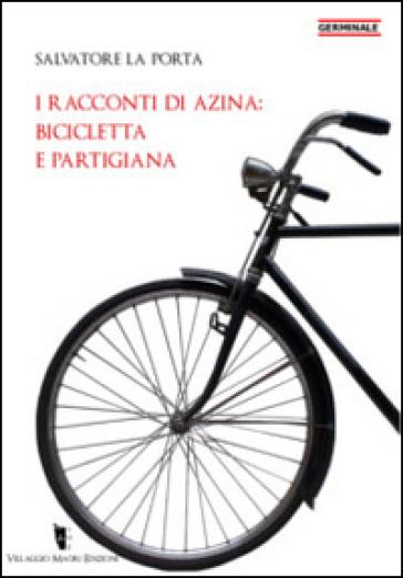 I racconti di Azina: bicicletta e partigiana - Salvatore La Porta |