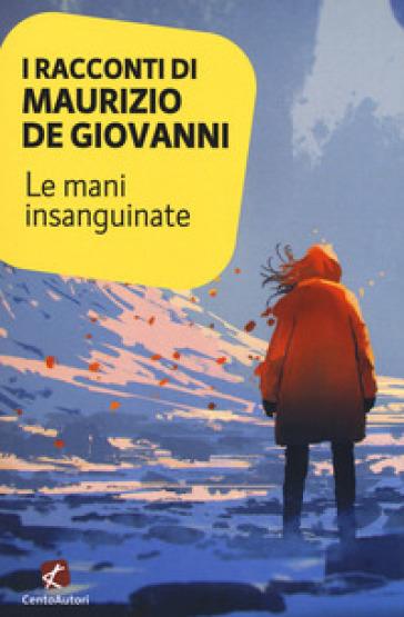 I racconti di Maurizio De Giovanni: le mani insanguinate - Maurizio De Giovanni | Rochesterscifianimecon.com