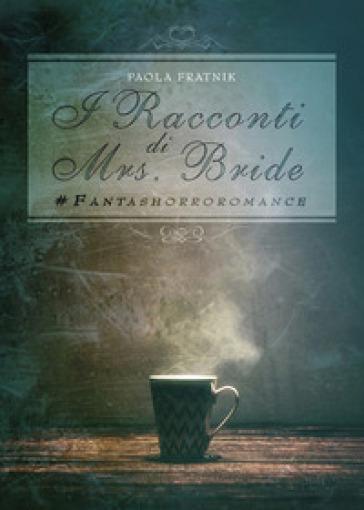I racconti di Mrs. Bride #fantashorroromance - Paola Fratnik |