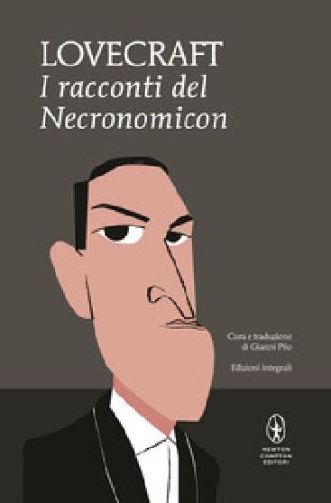 I racconti del Necronomicon. Ediz. integrale - Howard Phillips Lovecraft | Rochesterscifianimecon.com