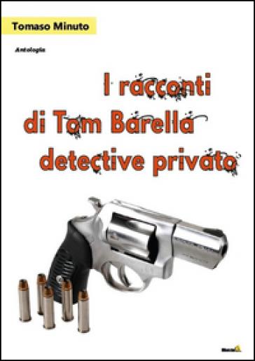 I racconti di Tom Barella, detective privato - Tommaso Minuto |