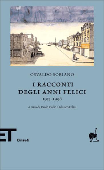 I racconti degli anni felici 1974-1996 - Osvaldo Soriano pdf epub