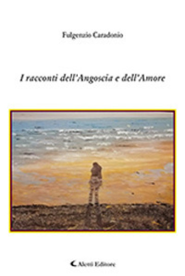 I racconti dell'angoscia e dell'amore - Fulgenzio Caradonio | Kritjur.org