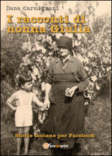 I racconti di nonna Giulia (storie toscane per Facebook) - Dana Carmignani | Kritjur.org