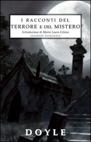 I racconti del terrore e del mistero. Ediz. integrale - Arthur Conan Doyle  