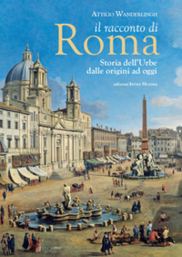 Il racconto di Roma. Storia dell'Urbe dalle origini ad oggi - Attilio Wanderlingh pdf epub