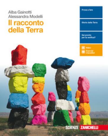 Il racconto della Terra. Per le Scuole superiori . Con Contenuto digitale (fornito elettronicamente) - Alba Gainotti   Rochesterscifianimecon.com