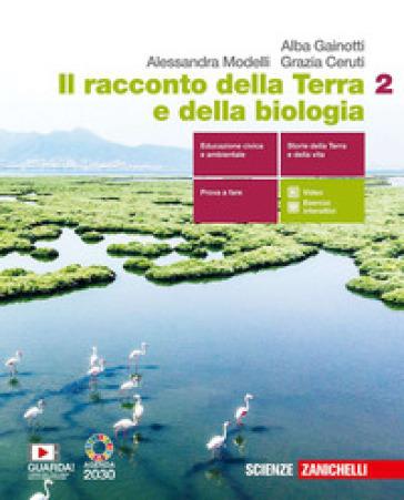 Il racconto della Terra e della biologia. Per le Scuole superiori. Con e-book. Con espansione online. 2. - Alba Gainotti  