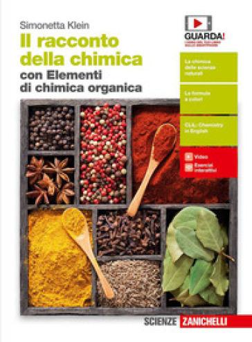 Il racconto della chimica. Volume unico. Con Elementi di chimica organica. Per le Scuole superiori. Con e-book. Con espansione online - Simonetta Klein |
