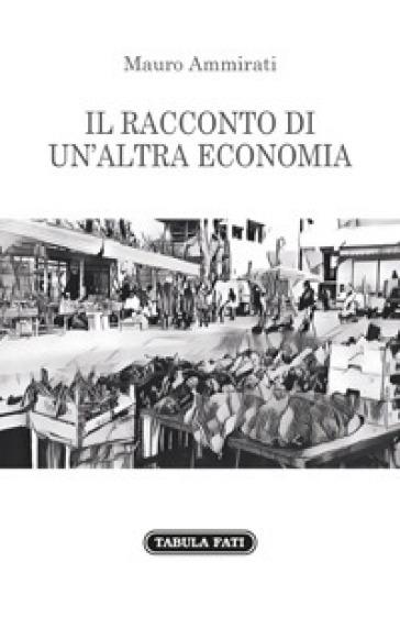 Il racconto di un'altra economia - Mauro Ammirati   Thecosgala.com